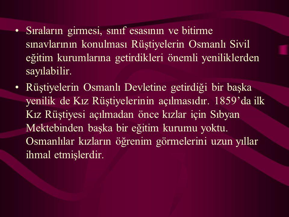 Sıraların girmesi, sınıf esasının ve bitirme sınavlarının konulması Rüştiyelerin Osmanlı Sivil eğitim kurumlarına getirdikleri önemli yeniliklerden sayılabilir.