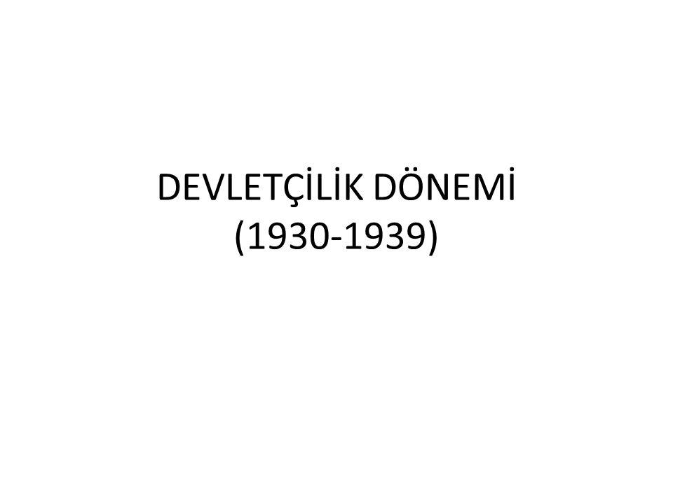 DEVLETÇİLİK DÖNEMİ (1930-1939)