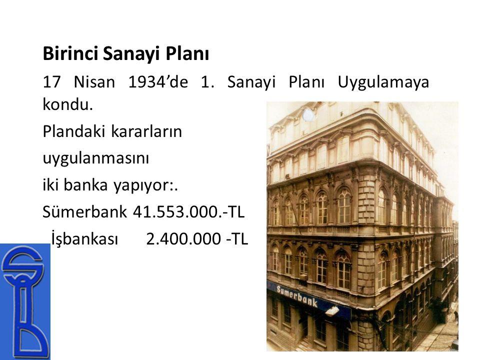 Birinci Sanayi Planı 17 Nisan 1934'de 1. Sanayi Planı Uygulamaya kondu. Plandaki kararların. uygulanmasını.