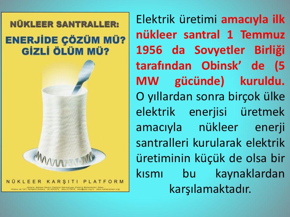 Elektrik üretimi amacıyla ilk nükleer santral 1 Temmuz 1956 da Sovyetler Birliği tarafından Obinsk' de (5 MW gücünde) kuruldu.