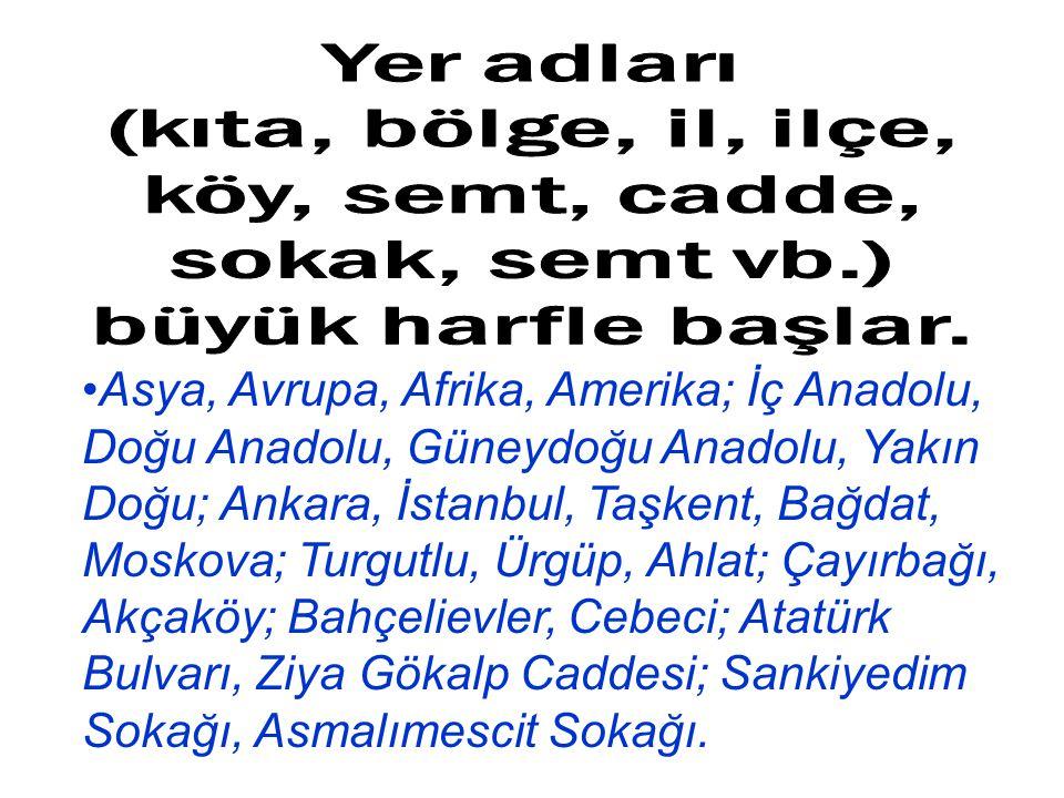 Yer adları (kıta, bölge, il, ilçe, köy, semt, cadde, sokak, semt vb.)