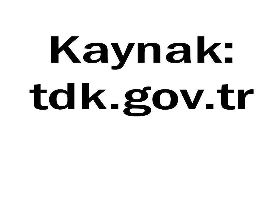 Kaynak: tdk.gov.tr
