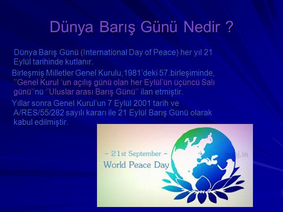 Dünya Barış Günü Nedir Dünya Barış Günü (International Day of Peace) her yıl 21 Eylül tarihinde kutlanır.