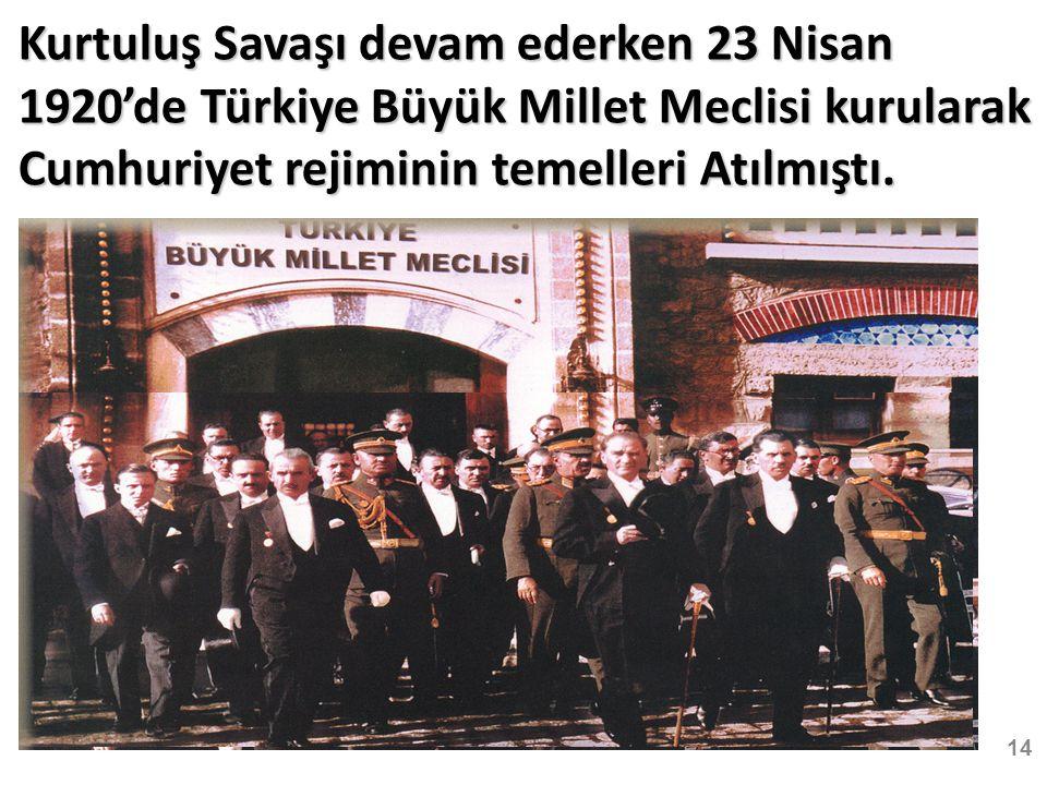 Kurtuluş Savaşı devam ederken 23 Nisan 1920'de Türkiye Büyük Millet Meclisi kurularak Cumhuriyet rejiminin temelleri Atılmıştı.
