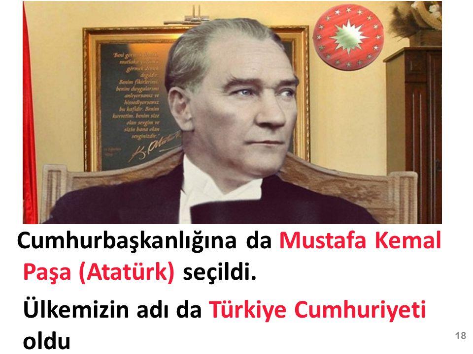 Cumhurbaşkanlığına da Mustafa Kemal Paşa (Atatürk) seçildi