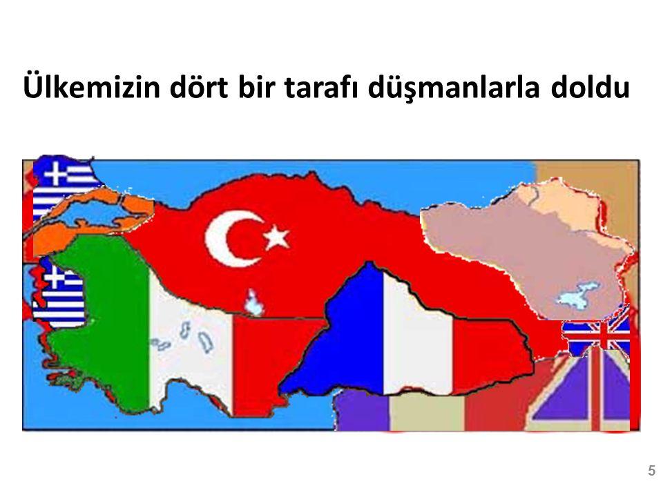 Ülkemizin dört bir tarafı düşmanlarla doldu