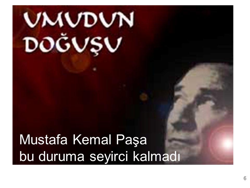 Mustafa Kemal Paşa bu duruma seyirci kalmadı