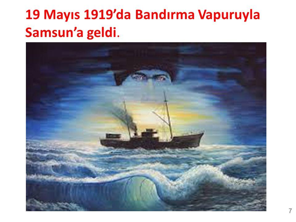 19 Mayıs 1919'da Bandırma Vapuruyla Samsun'a geldi.