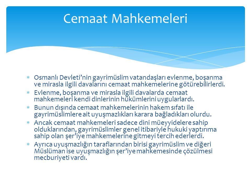 Cemaat Mahkemeleri Osmanlı Devleti'nin gayrimüslim vatandaşları evlenme, boşanma ve mirasla ilgili davalarını cemaat mahkemelerine götürebilirlerdi.