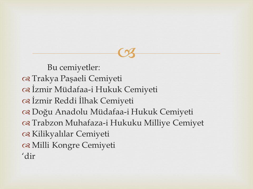 Bu cemiyetler: Trakya Paşaeli Cemiyeti. İzmir Müdafaa-i Hukuk Cemiyeti. İzmir Reddi İlhak Cemiyeti.