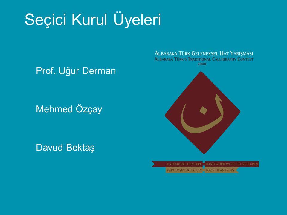Seçici Kurul Üyeleri Prof. Uğur Derman Mehmed Özçay Davud Bektaş