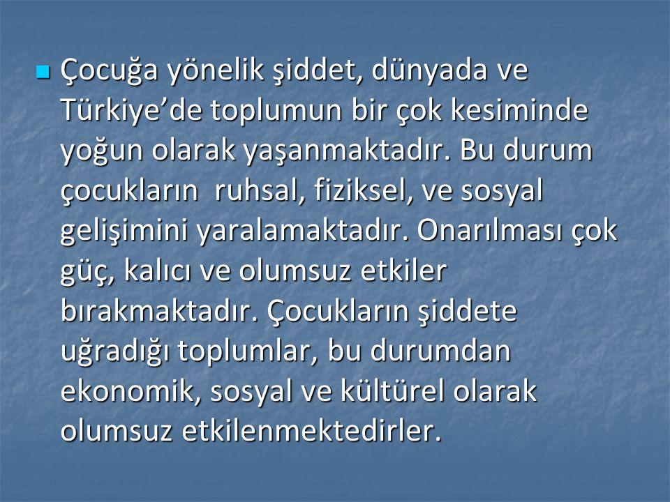 Çocuğa yönelik şiddet, dünyada ve Türkiye'de toplumun bir çok kesiminde yoğun olarak yaşanmaktadır.