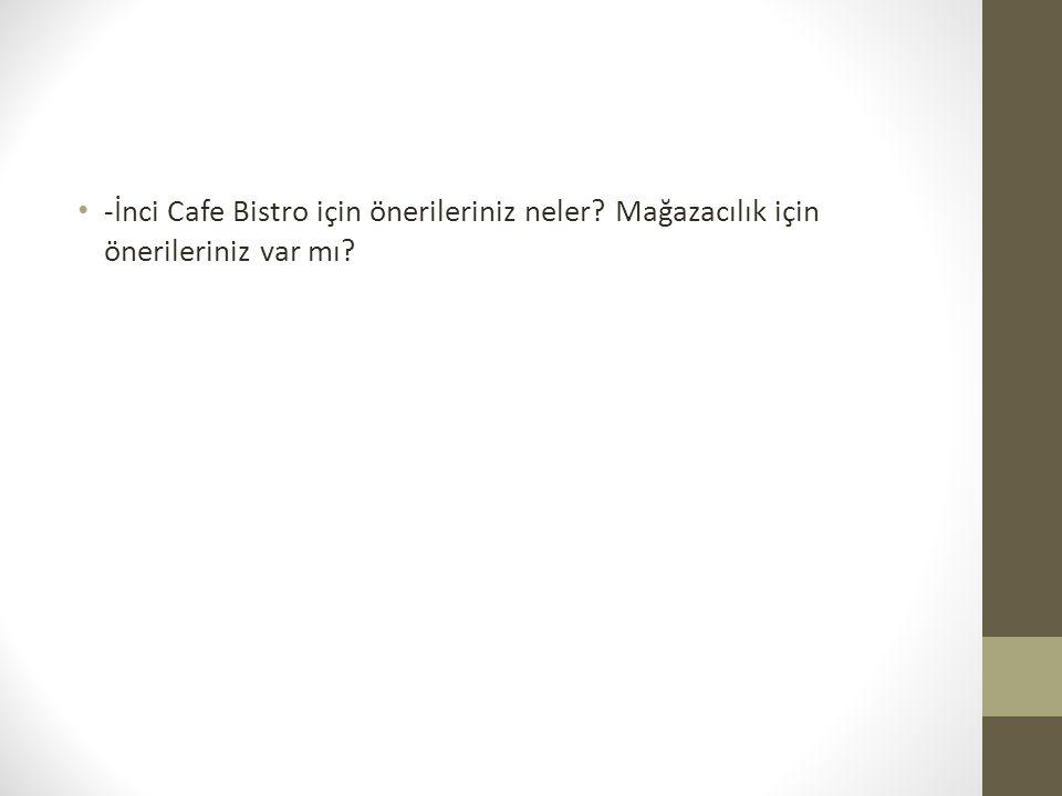 -İnci Cafe Bistro için önerileriniz neler