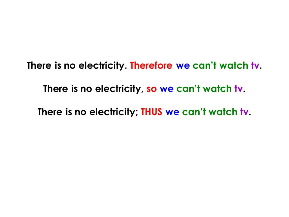 There is no electricity. Therefore we can't watch tv.