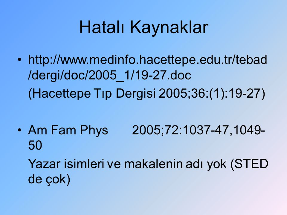 Hatalı Kaynaklar http://www.medinfo.hacettepe.edu.tr/tebad/dergi/doc/2005_1/19-27.doc. (Hacettepe Tıp Dergisi 2005;36:(1):19-27)