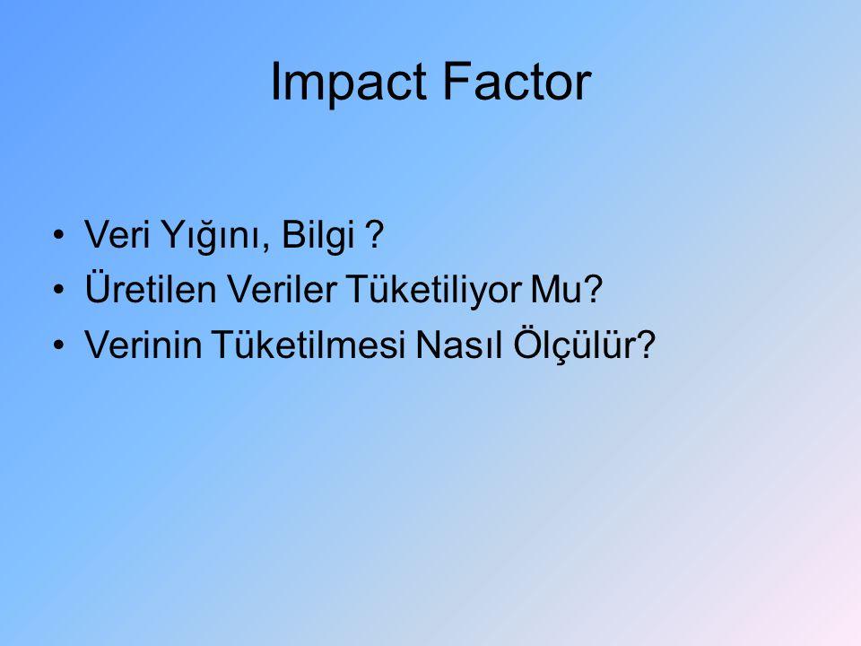 Impact Factor Veri Yığını, Bilgi Üretilen Veriler Tüketiliyor Mu