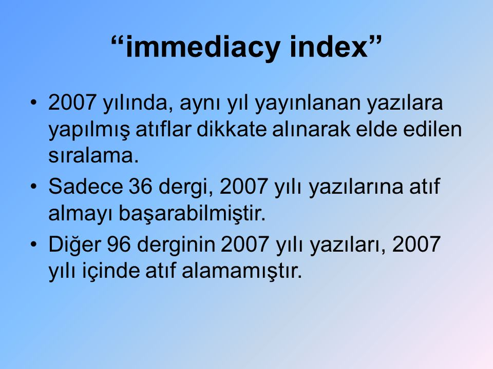 immediacy index 2007 yılında, aynı yıl yayınlanan yazılara yapılmış atıflar dikkate alınarak elde edilen sıralama.