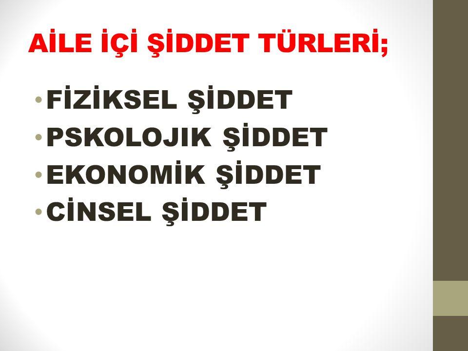 AİLE İÇİ ŞİDDET TÜRLERİ;