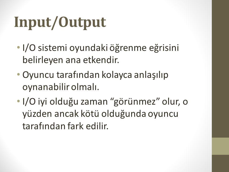 Input/Output I/O sistemi oyundaki öğrenme eğrisini belirleyen ana etkendir. Oyuncu tarafından kolayca anlaşılıp oynanabilir olmalı.