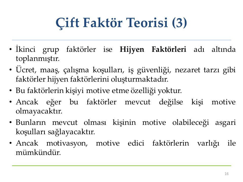 Çift Faktör Teorisi (3) İkinci grup faktörler ise Hijyen Faktörleri adı altında toplanmıştır.