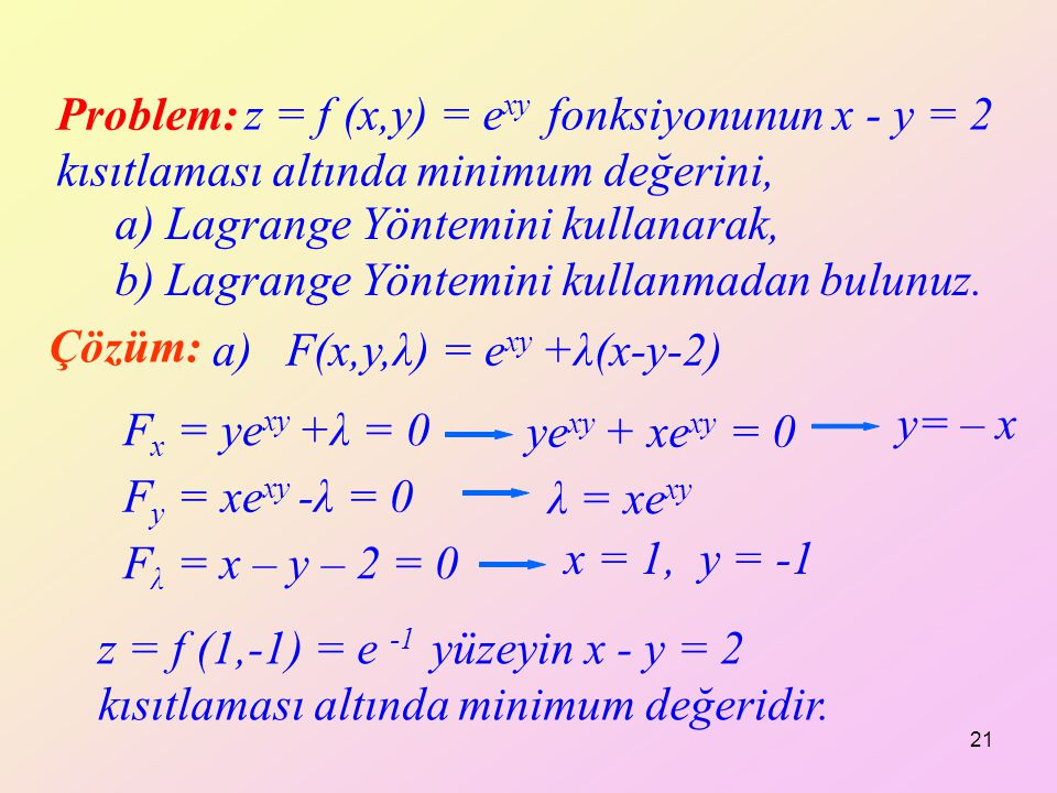 z = f (x,y) = exy fonksiyonunun x - y = 2 kısıtlaması altında minimum değerini,