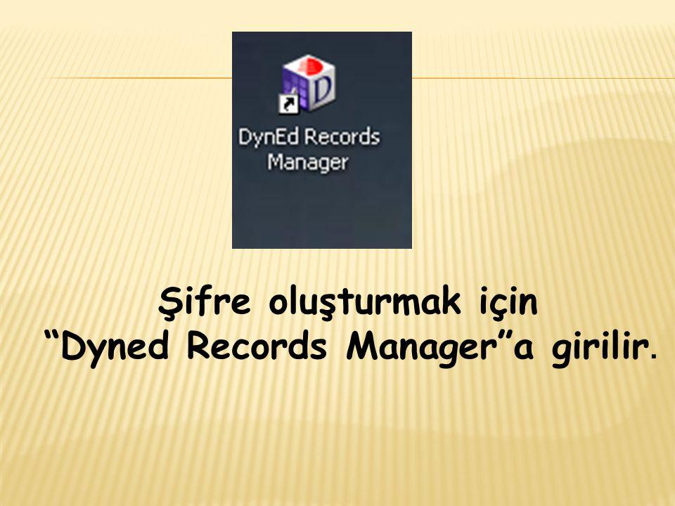 Şifre oluşturmak için Dyned Records Manager a girilir.