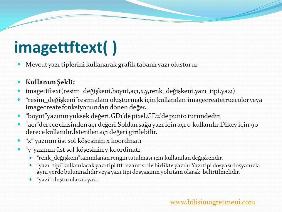 imagettftext( ) Mevcut yazı tiplerini kullanarak grafik tabanlı yazı oluşturur. Kullanım Şekli;