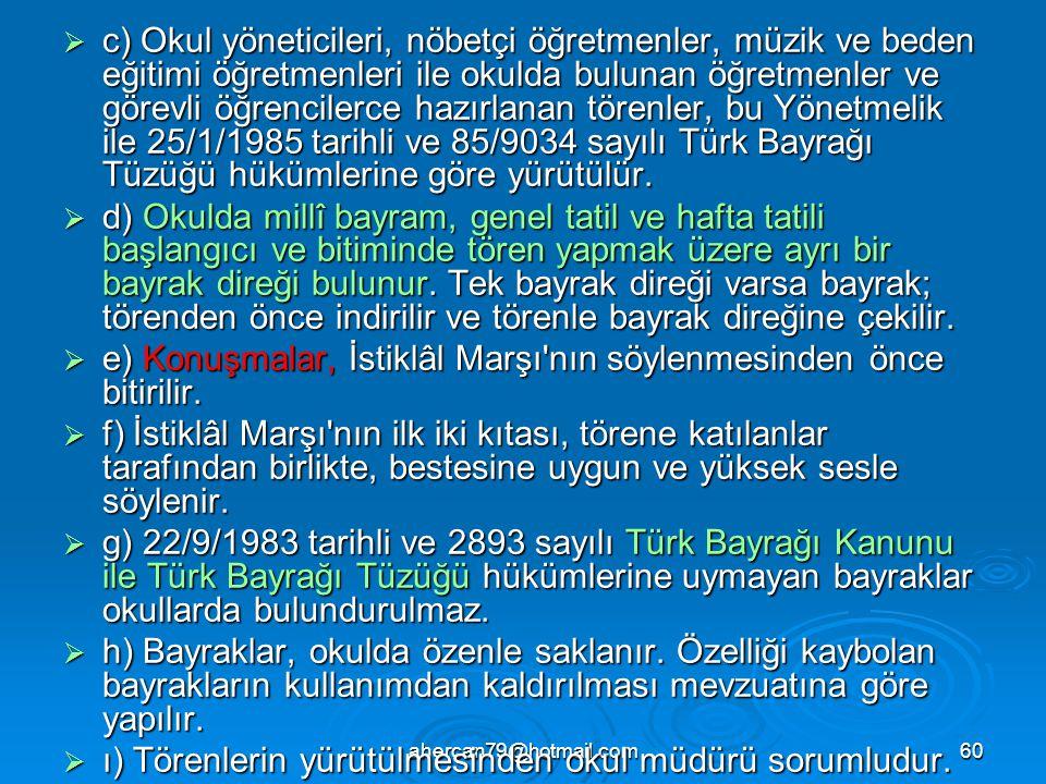 e) Konuşmalar, İstiklâl Marşı nın söylenmesinden önce bitirilir.