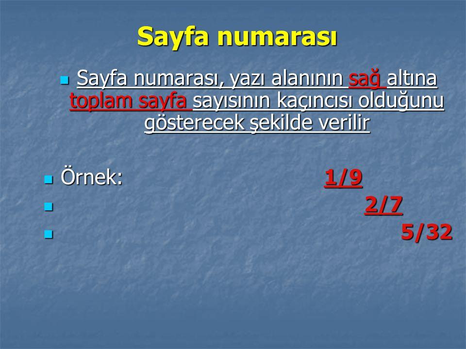 Sayfa numarası Sayfa numarası, yazı alanının sağ altına toplam sayfa sayısının kaçıncısı olduğunu gösterecek şekilde verilir.