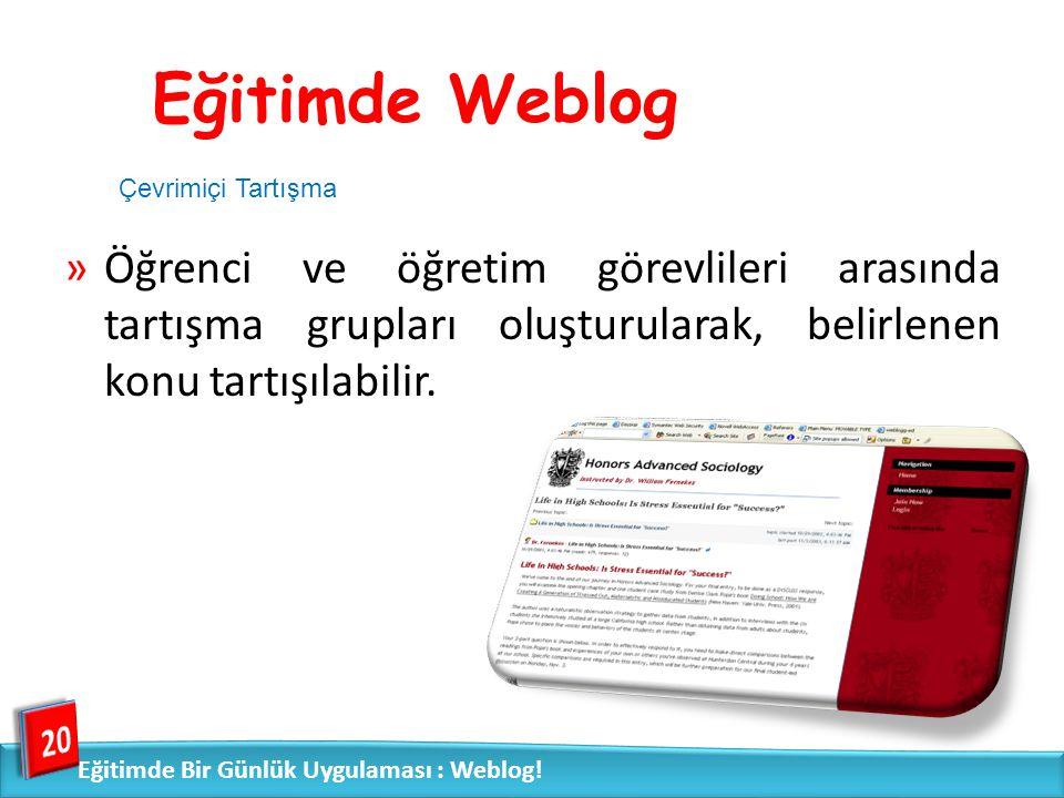 Eğitimde Weblog Çevrimiçi Tartışma. Öğrenci ve öğretim görevlileri arasında tartışma grupları oluşturularak, belirlenen konu tartışılabilir.