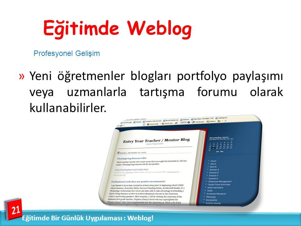 Eğitimde Weblog Profesyonel Gelişim. Yeni öğretmenler blogları portfolyo paylaşımı veya uzmanlarla tartışma forumu olarak kullanabilirler.