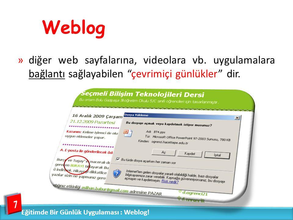 Weblog diğer web sayfalarına, videolara vb. uygulamalara bağlantı sağlayabilen çevrimiçi günlükler dir.