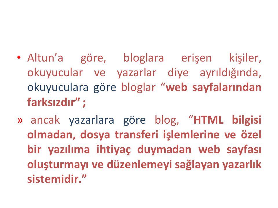 Altun'a göre, bloglara erişen kişiler, okuyucular ve yazarlar diye ayrıldığında, okuyuculara göre bloglar web sayfalarından farksızdır ;