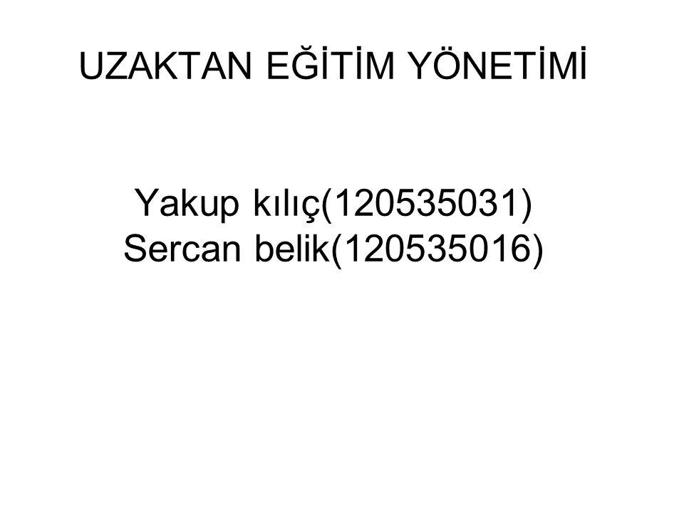 UZAKTAN EĞİTİM YÖNETİMİ Yakup kılıç(120535031) Sercan belik(120535016)