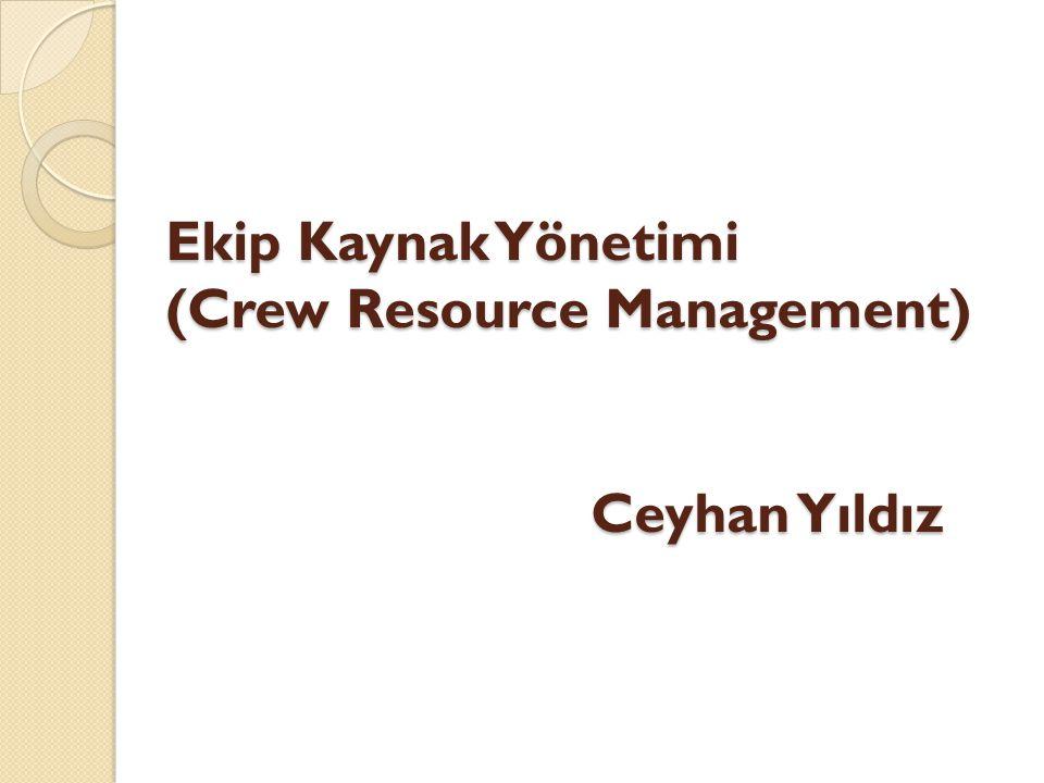 Ekip Kaynak Yönetimi (Crew Resource Management) Ceyhan Yıldız