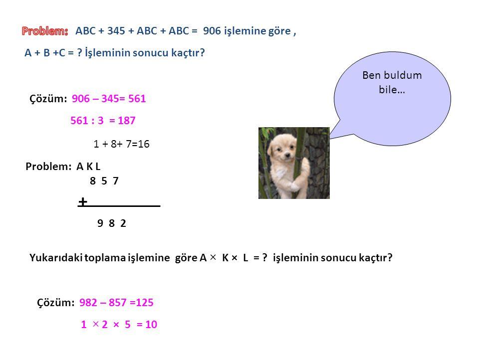 + Problem: ABC + 345 + ABC + ABC = 906 işlemine göre ,
