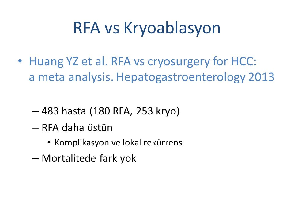 RFA vs Kryoablasyon Huang YZ et al. RFA vs cryosurgery for HCC: a meta analysis. Hepatogastroenterology 2013.