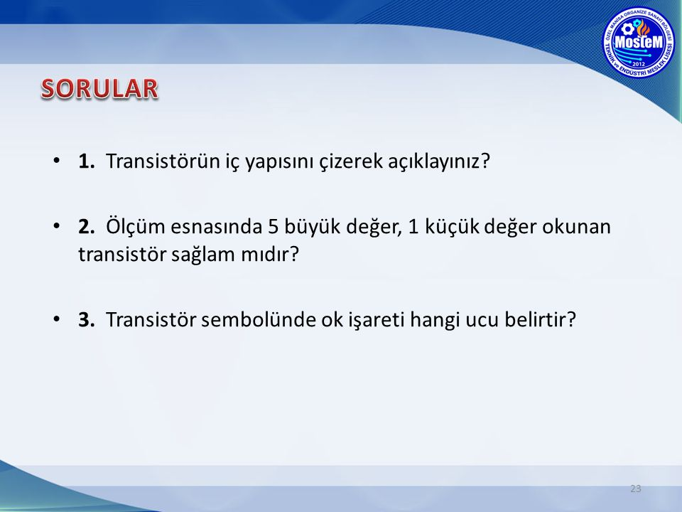 SORULAR 1. Transistörün iç yapısını çizerek açıklayınız