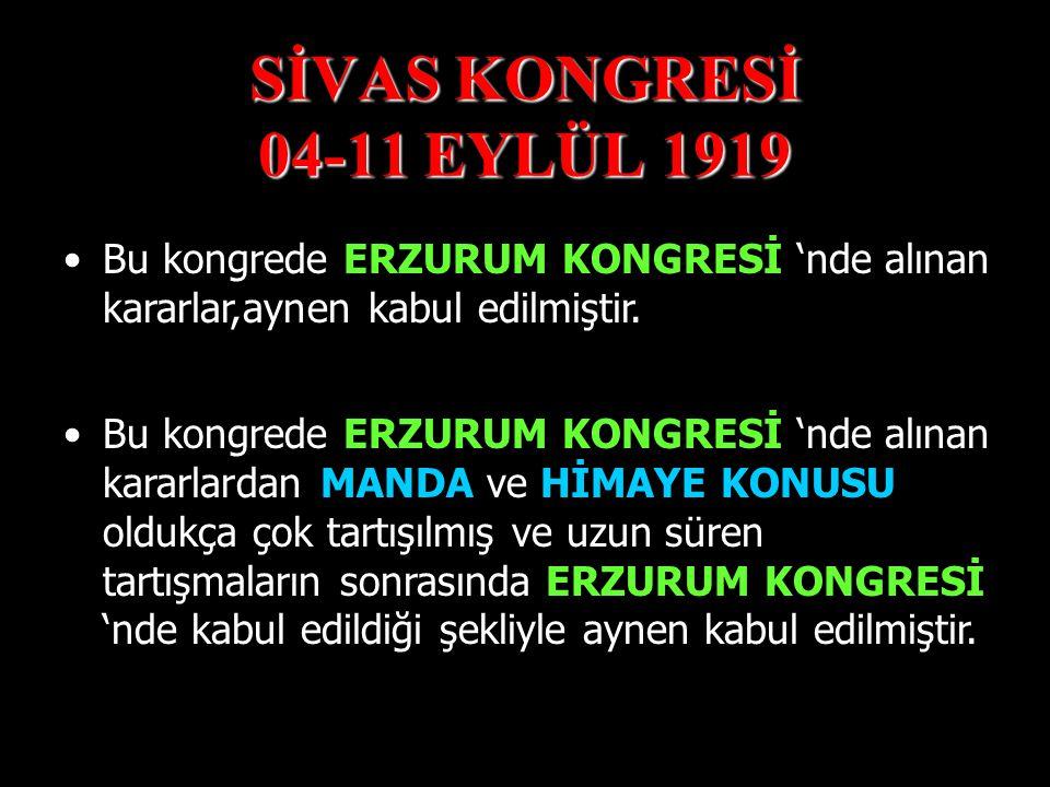 SİVAS KONGRESİ 04-11 EYLÜL 1919 Bu kongrede ERZURUM KONGRESİ 'nde alınan kararlar,aynen kabul edilmiştir.