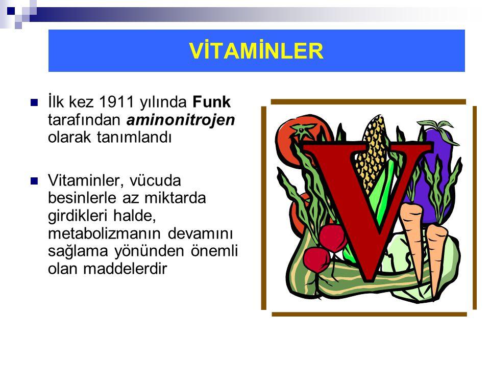 VİTAMİNLER İlk kez 1911 yılında Funk tarafından aminonitrojen olarak tanımlandı.