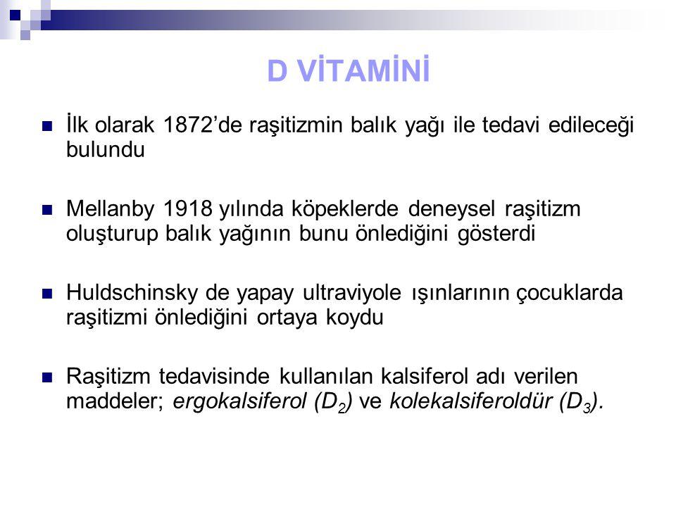 D VİTAMİNİ İlk olarak 1872'de raşitizmin balık yağı ile tedavi edileceği bulundu.