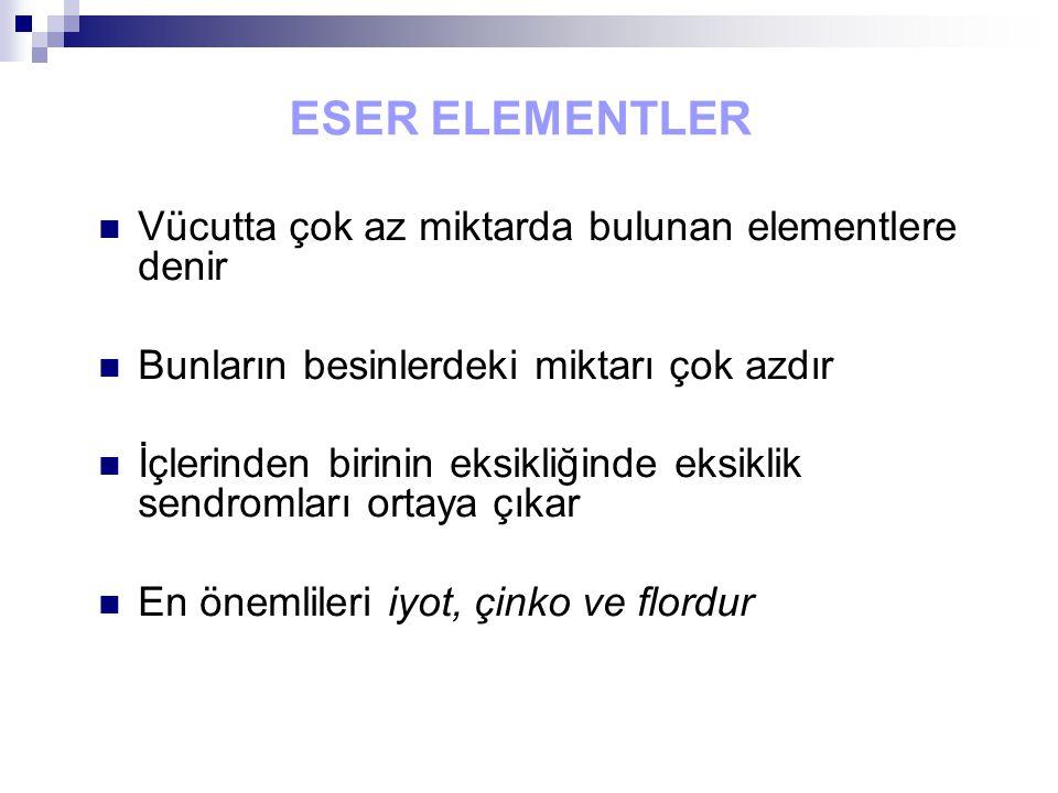 ESER ELEMENTLER Vücutta çok az miktarda bulunan elementlere denir