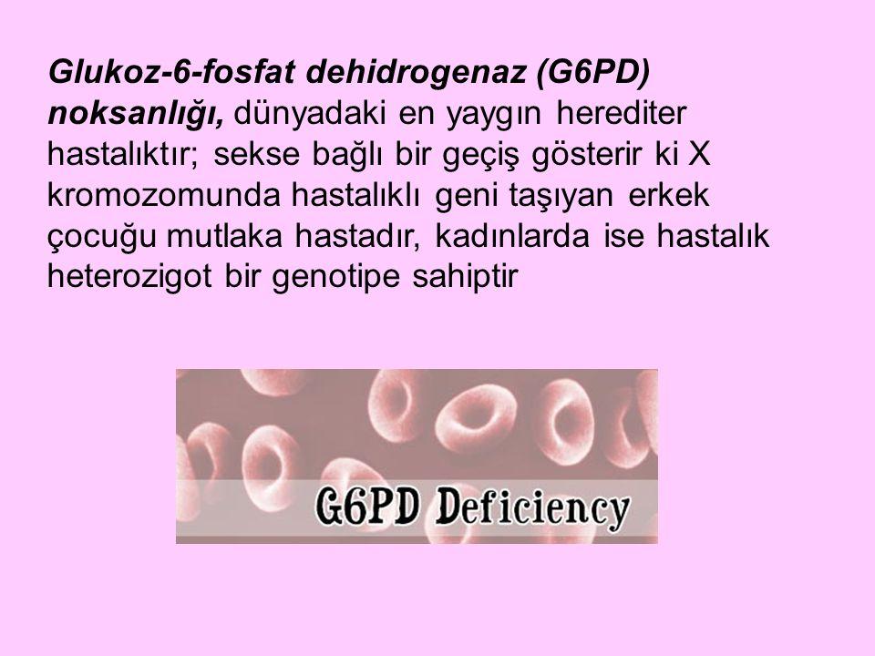 Glukoz-6-fosfat dehidrogenaz (G6PD) noksanlığı, dünyadaki en yaygın herediter hastalıktır; sekse bağlı bir geçiş gösterir ki X kromozomunda hastalıklı geni taşıyan erkek çocuğu mutlaka hastadır, kadınlarda ise hastalık heterozigot bir genotipe sahiptir