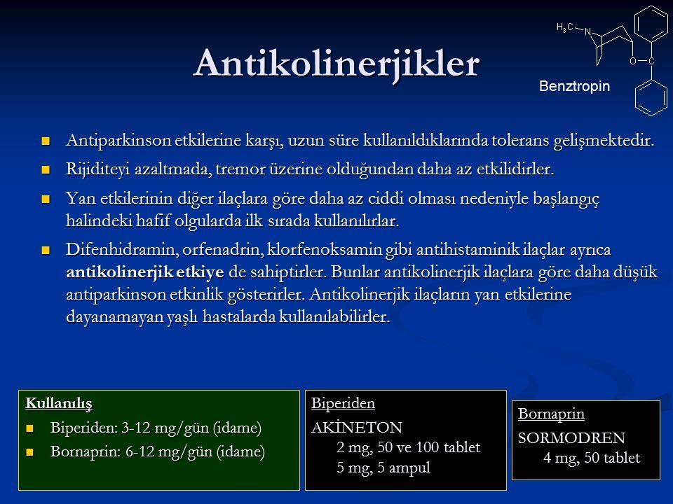 Antikolinerjikler Benztropin. Antiparkinson etkilerine karşı, uzun süre kullanıldıklarında tolerans gelişmektedir.