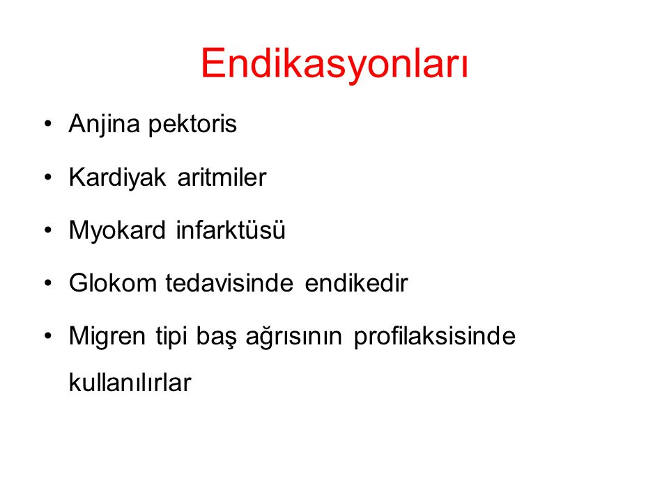 Endikasyonları Anjina pektoris Kardiyak aritmiler Myokard infarktüsü