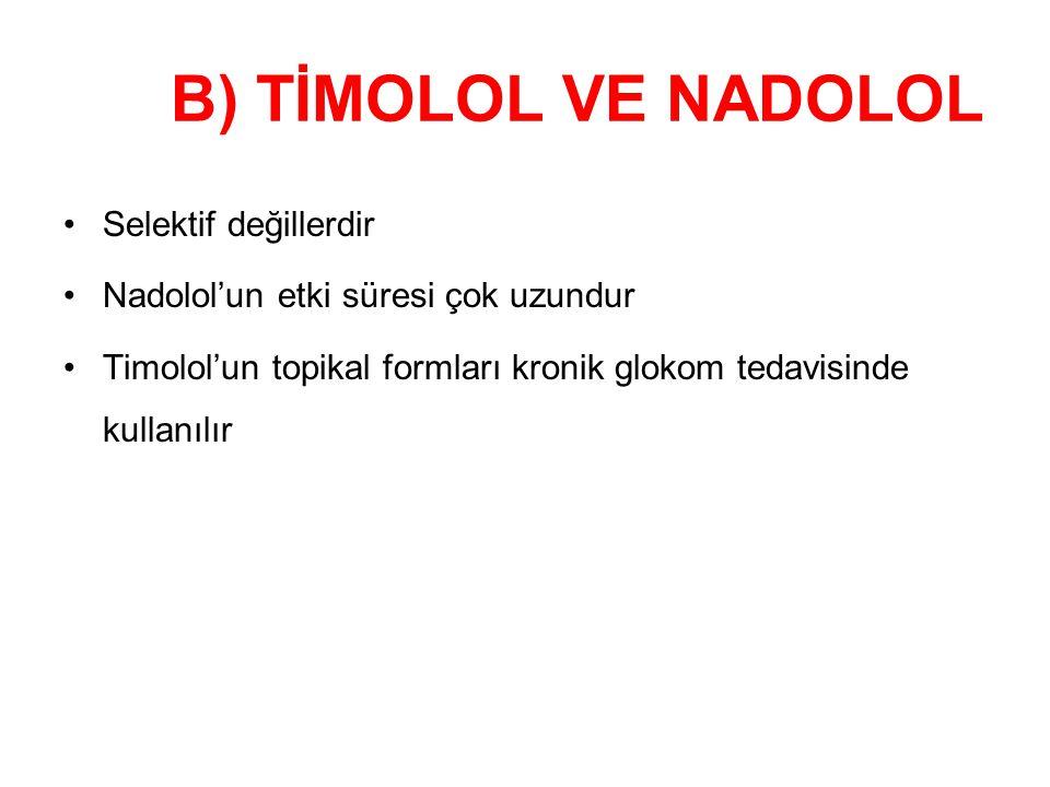 B) TİMOLOL VE NADOLOL Selektif değillerdir