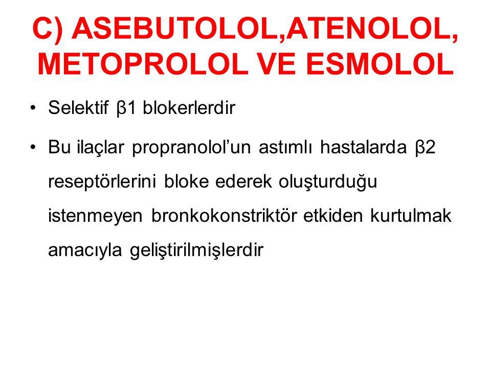 C) ASEBUTOLOL,ATENOLOL, METOPROLOL VE ESMOLOL