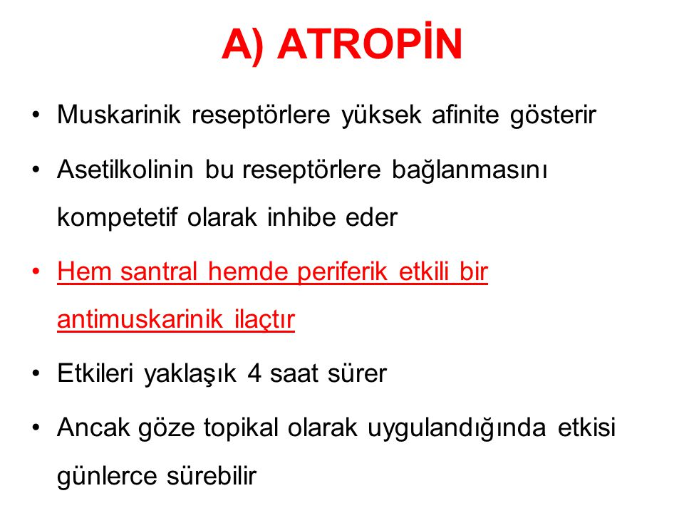 A) ATROPİN Muskarinik reseptörlere yüksek afinite gösterir