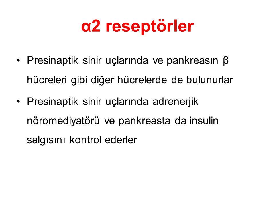 α2 reseptörler Presinaptik sinir uçlarında ve pankreasın β hücreleri gibi diğer hücrelerde de bulunurlar.