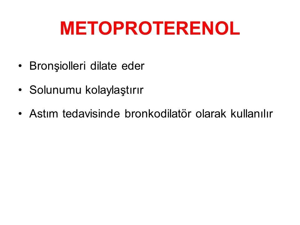 METOPROTERENOL Bronşiolleri dilate eder Solunumu kolaylaştırır